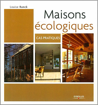 livre maisons cologiques cas pratiques de louise ranck aux ditions eyrolles maisoneco. Black Bedroom Furniture Sets. Home Design Ideas